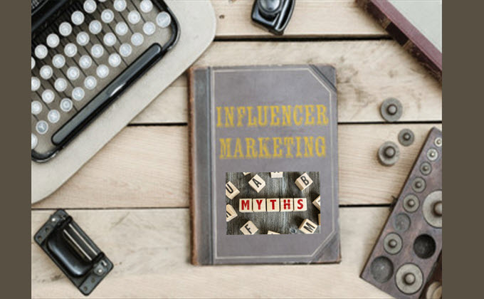 3 Influencer Marketing Myths You Must Ignore